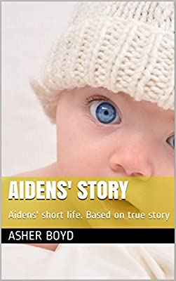 Aidens' Story: Aidens' short life. Based on true story