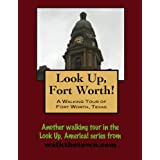 A Walking Tour of Fort Worth, Texas (Look Up, America!)