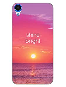Shine Bright - Sunrise - Good Morning - Typography - Hard Back Case Cover for HTC Desire 820 - Superior Matte Finish - HD Printed Cases and Covers