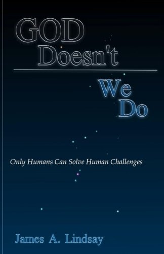 Book: God Doesn't; We Do - Only Humans Can Solve Human Challenges by James A. Lindsay