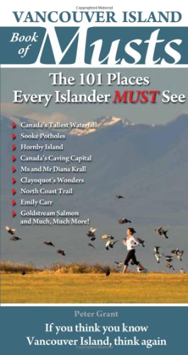 Vancouver Island Book of Musts: The 101 Places Every Islander MUST See