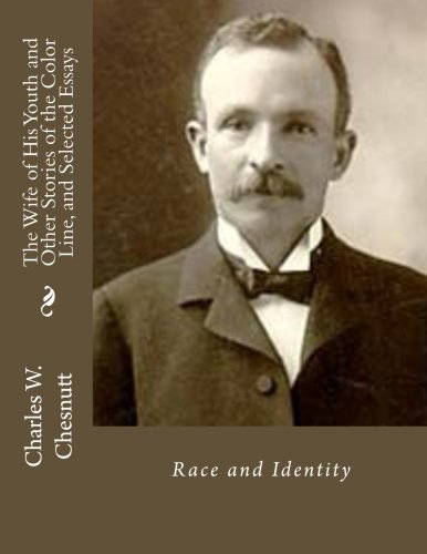 an analysis of the wife of his youth by charles wadell chesnutt Charles w chesnutt, in full charles waddell chesnutt, (born june 20, 1858,   the wife of his youth and other stories of the color line (1899) examines colour .