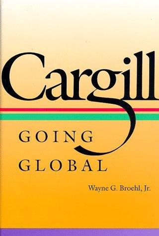 cargill-going-global-by-wayne-g-broehl-jr-1998-01-15