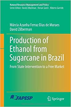 Production Of Ethanol From Sugarcane In Brazil: From State Intervention To A Free Market (Natural Resource Management And Policy)