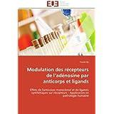 Modulation des récepteurs de l'adénosine par anticorps et ligands: Effets de l'anticorps monoclonal et de ligands...