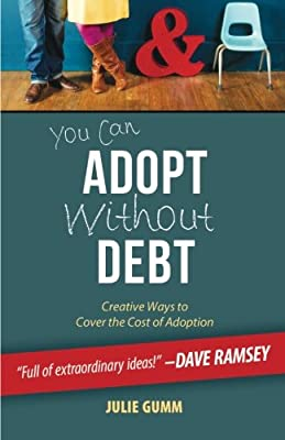 You Can Adopt Without Debt: Creative Ways to Cover the Cost of Adoption