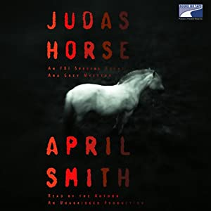Judas Horse: An FBI Special Agent Ana Grey Mystery | [April Smith]