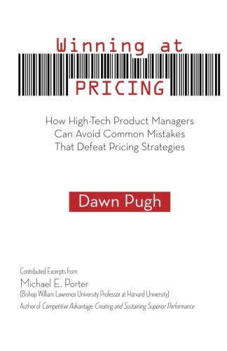 Winning at PRICING: How High-Tech Product Managers Can Avoid Common Mistakes That Defeat Pricing Strategies