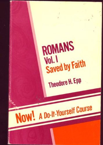 Romans Vol. 1: Saved by Faith (Romans 1: 1-5:-21) a Do-It-Yourself Course, Theodore H. Epp