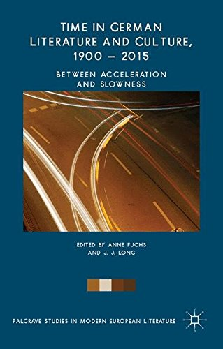 Time in German Literature and Culture, 1900 - 2015: Between Acceleration and Slowness (Palgrave Studies in Modern European Literature)