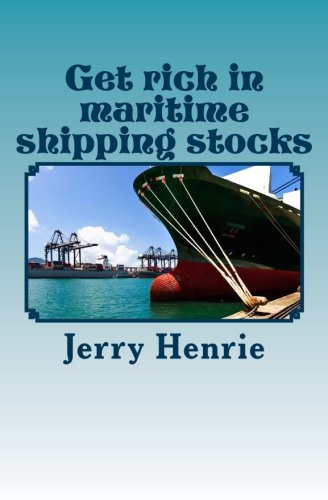 Get rich in maritime shipping stocks: Enter he exciting world of maritime shipping where vast fortunes are won and lost.