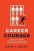 Career Courage: Discover Your Passion, Step Out of Your Comfort Zone, and Create the Success You Want Front Cover