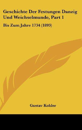 Geschichte Der Festungen Danzig Und Weichselmunde, Part 1: Bis Zum Jahre 1734 (1893)