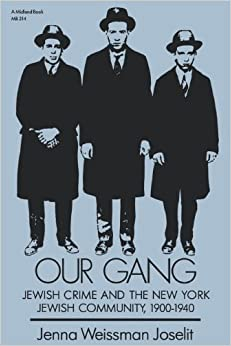 Our Gang : Jewish Crime and the New York Jewish Community, 1900-1940