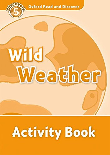 Oxford Read and Discover: Oxford Read & Discover. Level 5. Wild Weather: Activity Book