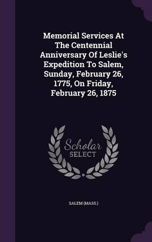 Memorial Services At The Centennial Anniversary Of Leslie's Expedition To Salem, Sunday, February 26, 1775, On Friday, February 26, 1875
