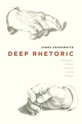 Deep Rhetoric: Philosophy, Reason, Violence, Justice, Wisdom