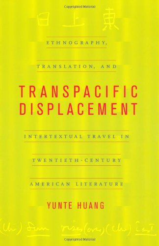 Transpacific Displacement: Ethnography, Translation, and Intertextual Travel in Twentieth-Century American Literature PDF