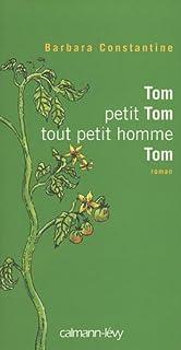 Tom, petit Tom, tout petit homme, Tom : roman