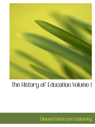 The History of Education  Volume 1: Educational practice and progress considered as a