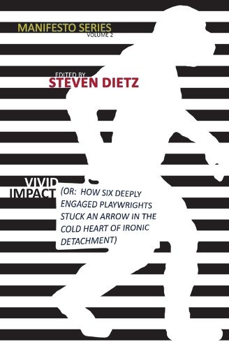 Manifesto Series V.2: VIVID IMPACT (OR: HOW SIX DEEPLY ENGAGED PLAYWRIGHTS STUCK AN ARROW IN THE COLD HEART OF IRONIC DETACHMENT) PDF