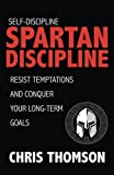 img - for Self-Discipline: Spartan Discipline: Resist Temptations and Conquer Your Long-Te book / textbook / text book