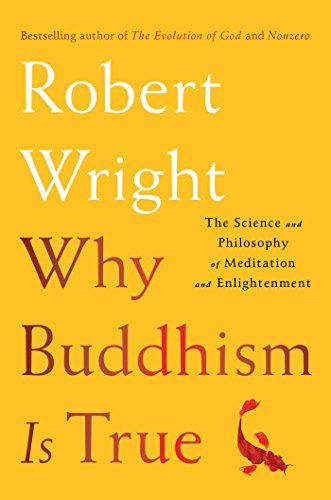 Robert Wright Why Buddhism Is True