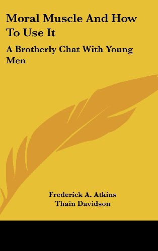 Moral Muscle and How to Use It: A Brotherly Chat with Young Men
