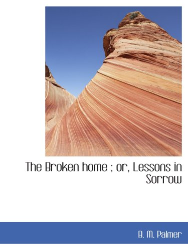 The Broken home ; or, Lessons in Sorrow
