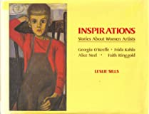 Inspirations: Stories about Women Artists: Georgia O'Keefe, Frida Kahlo, Alice Neel, Faith Ringgold.