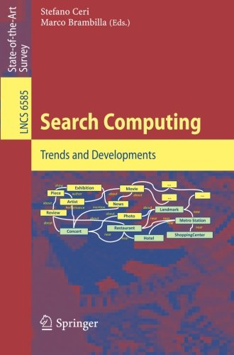 Search Computing: Trends And Developments (Lecture Notes In Computer Science / Information Systems And Applications, Incl. Internet/Web, And Hci)