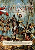 The Commanders of the Civil War: An Account of the Lives of the Commissioned Officers During America's War of Secession (Rebels & Yankees Series) (0765198371) by Davis, William C.