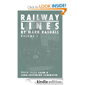 Railway Lines - train tales from a long-suffering commuter: Volume One