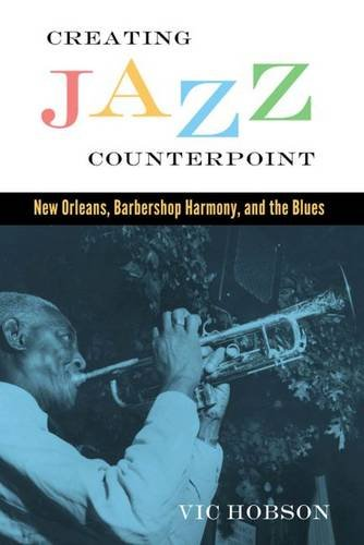 Creating Jazz Counterpoint: New Orleans, Barbershop Harmony, and the Blues (American Made Music Series)