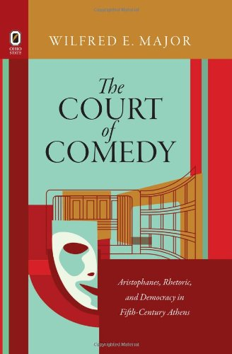 The Court of Comedy: Aristophanes, Rhetoric, and Democracy in Fifth-Century Athens