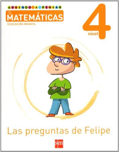 Aprendo a pensar con las matemáticas: Las preguntas de Felipe. Nivel 4. Educación Infantil