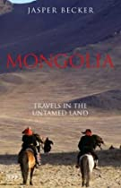 Mongolia: Travels in the Untamed Land