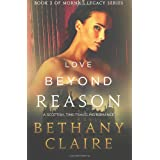 Love Beyond Reason: A Scottish, Time-Traveling Romance (Book 2 of Morna's Legacy Series) ~ Bethany Claire