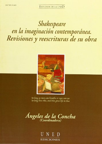 Shakespeare en la imaginación contemporánea : revisiones y reescrituras de su obra (ESTUDIOS DE LA UNED)