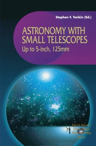 Astronomy with Small Telescopes: Up to 5-inch, 125mm (The Patrick Moore Practical Astronomy Series)