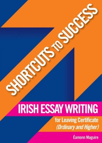 Irish Essay Writing: Ordinary and Higher Level: For Leaving Certificate Ordinary and Higher Level (Shortcuts to Success)