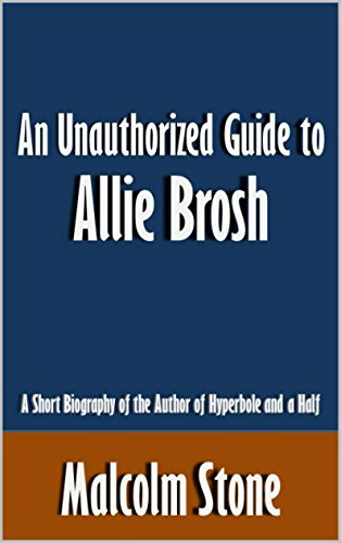 An Unauthorized Guide to Allie Brosh: A Short Biography of