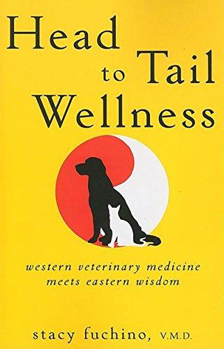 Head to Tail Wellness: Western Veterinary Medicine Meets Eastern Wisdom, Fuchino, Stacy