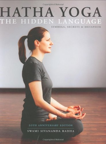 Hatha Yoga: The Hidden Language, Symbols, Secrets & Metaphors