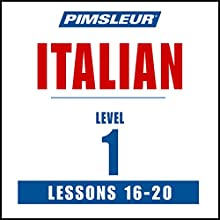 Italian Level 1 Lessons 16-20: Learn to Speak and Understand Italian with Pimsleur Language Programs Audiobook by  Pimsleur Narrated by  Pimsleur