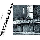 Die Berliner Mauer: Fotografien und Zitate