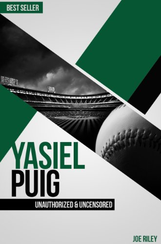 Joe Riley - Yasiel Puig - Baseball Unauthorized & Uncensored (All Ages Deluxe Edition with Videos)