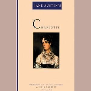 Jane Austen's Charlotte: Her Fragment of a Last Novel | [Jane Austen, Julia Barrett]