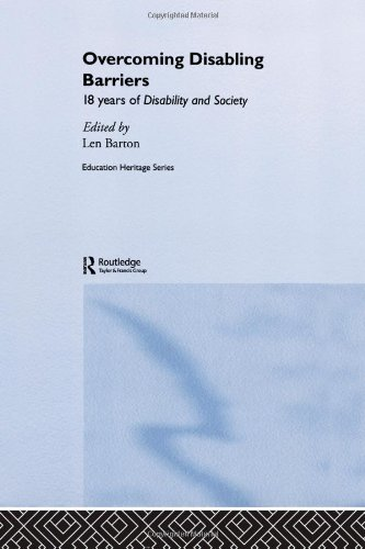 Overcoming Disabling Barriers: 18 Years of Disability and Society (Education Heritage)