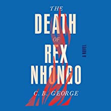 The Death of Rex Nhongo: A Novel Audiobook by C. B. George Narrated by Denver Isaac